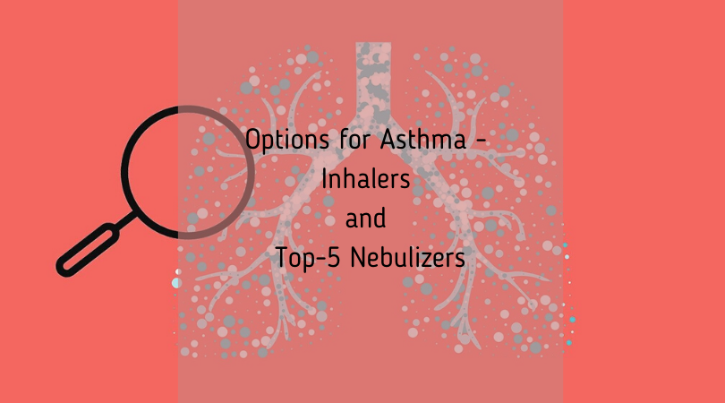 Options for Asthma - Inhalers and Top-5 Nebulizers